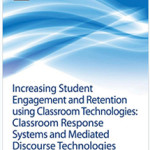 INCREASING STUDENT ENGAGEMENT AND RETENTION USING CLASSROOM TECHNOLOGIES
